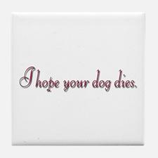 I hope your dog dies Tile Coaster