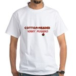 cotton-headed ninnymuggins White T-Shirt