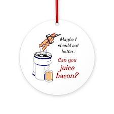 Juice Bacon? Ornament