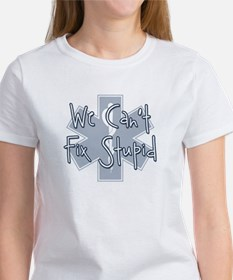 We Can't Fix Stupid Tee