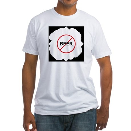 No Beer Fitted T-Shirt