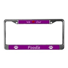 Purple We Love Our Poodle License Plate Frame