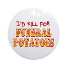 I'd Kill For Funeral Potatoes Ornament (Round)
