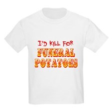 I'd Kill For Funeral Potatoes T-Shirt