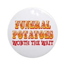 Funeral Potatoes Worth The Wait Ornament (Round)