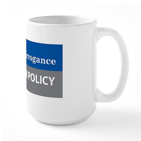Ignorance and Arrogance Large Mug
