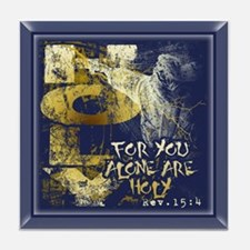 You Alone Are Holy Tile Coaster
