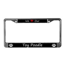 Black We Love Our Toy Poodle License Plate Frame