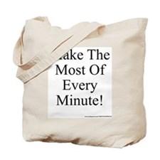 Make The Most of Every Minute Tote Bag