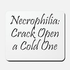 Necrophilia: Crack Open a cold one! Mousepad