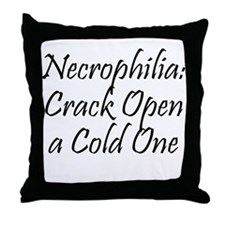Necrophilia: Crack Open a cold one! Throw Pillow