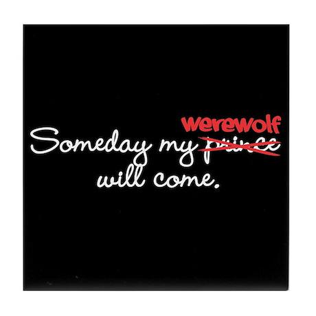 Someday My Werewolf Tile Coaster
