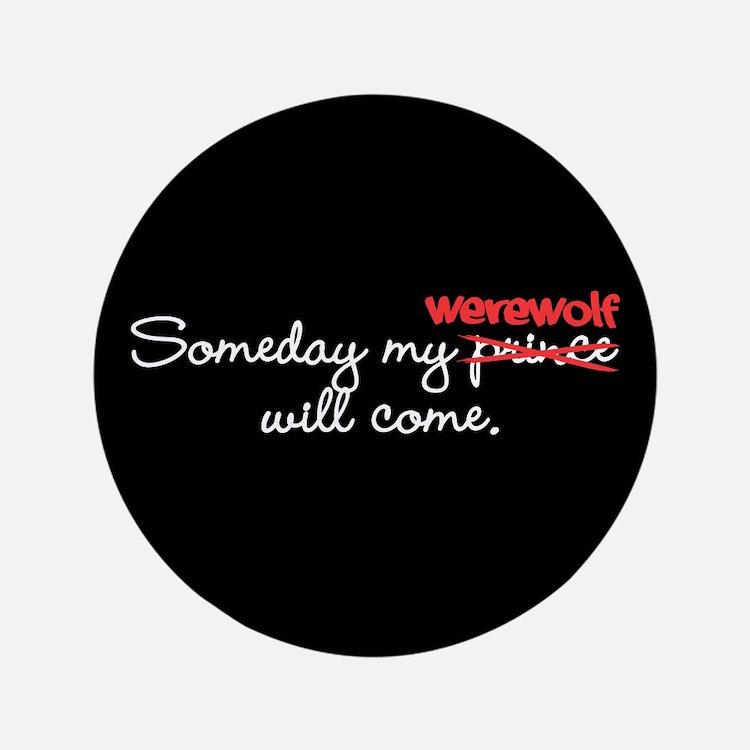 """Someday My Werewolf 3.5"""" Button"""