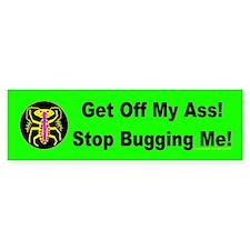 Get Off My Ass! Stop Bugging Bumper Bumper Bumper Sticker