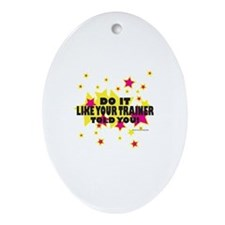 Do it like your trainer told you Oval Ornament