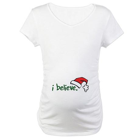 i believe. Maternity T-Shirt