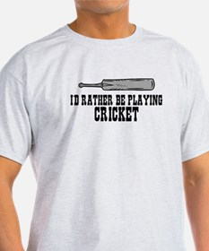 I'd rather be playing cricket T-Shirt