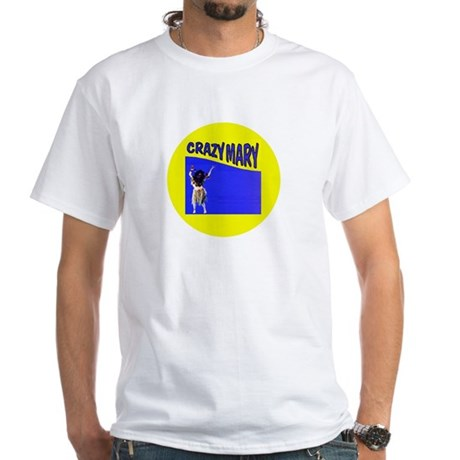 Crazy Mary White T-Shirt
