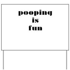 Pooping is Fun 3 Yard Sign