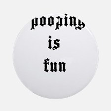 Pooping is Fun 4 Ornament (Round)