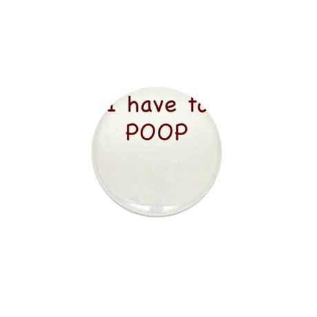 I Have to Poop 1 Mini Button