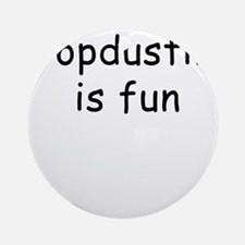 Cropdusting is Fun 2 Ornament (Round)