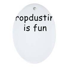 Cropdusting is Fun 2 Oval Ornament