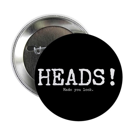 "Heads! Made You Look 2.25"" Button"