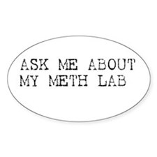 Ask Me About My Meth Lab Oval Decal