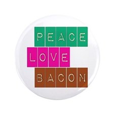 "Peace Love and Bacon 3.5"" Button"