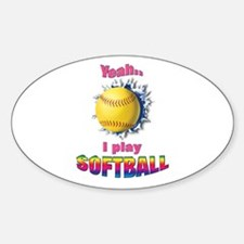 Yeah I play softball Oval Decal