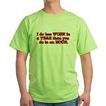 Less Work Green T-Shirt
