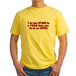 Less Work Yellow T-Shirt