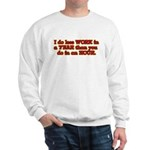 Less Work Sweatshirt