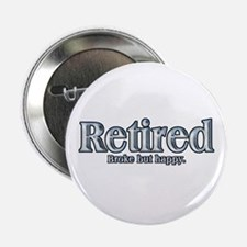 "Retired: Broke But Happy 2.25"" Button"