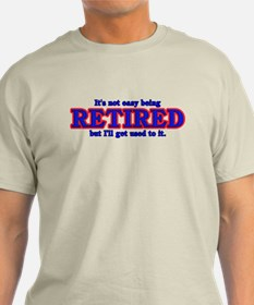 Not Easy Being Retired T-Shirt