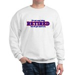 Not Easy Being Retired Sweatshirt