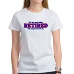 Not Easy Being Retired Women's T-Shirt