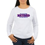 Not Easy Being Retired Women's Long Sleeve T-Shirt