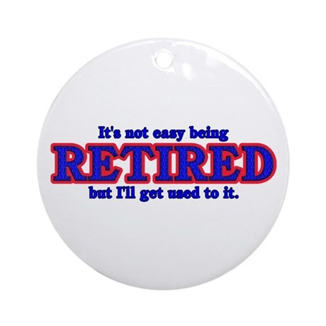 Not Easy Being Retired Ornament (Round)