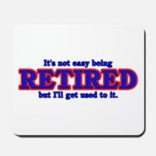 Not Easy Being Retired Mousepad