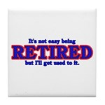 Not Easy Being Retired Tile Coaster