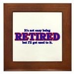 Not Easy Being Retired Framed Tile