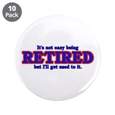 """Not Easy Being Retired 3.5"""" Button (10 pack)"""