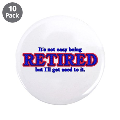 "Not Easy Being Retired 3.5"" Button (10 pack)"