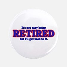 """Not Easy Being Retired 3.5"""" Button (100 pack)"""