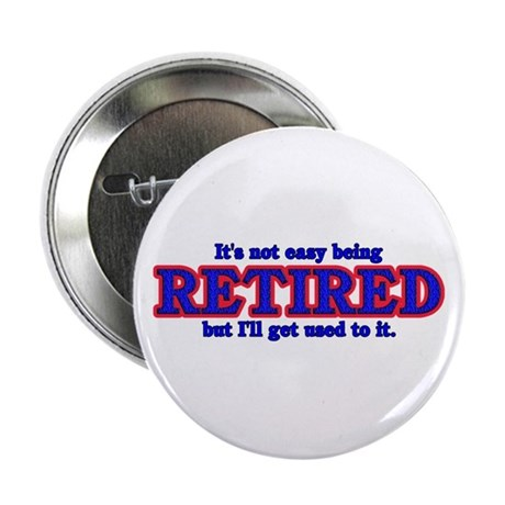 "Not Easy Being Retired 2.25"" Button"