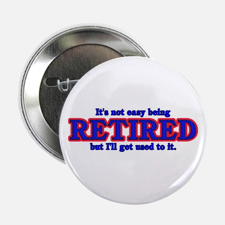 """Not Easy Being Retired 2.25"""" Button"""