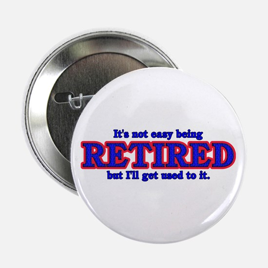 """Not Easy Being Retired 2.25"""" Button (10 pack)"""