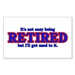 Not Easy Being Retired Rectangle Sticker